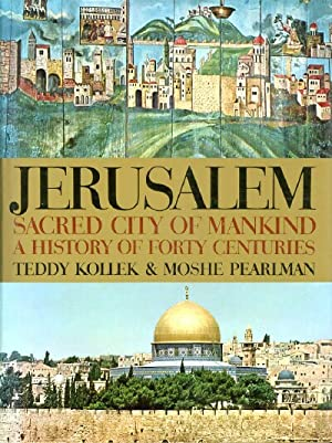 JERUSALEM: Sacred City of Mankind: a History of Forty Centuries