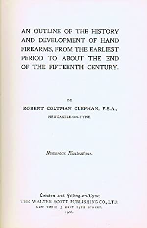 An Outline of the History and Development of Hand Firearms, from the Earliest Period to About the...