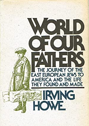 Word of Our Fathers The Journey of the East European Jews to America and the Life They Found and ...