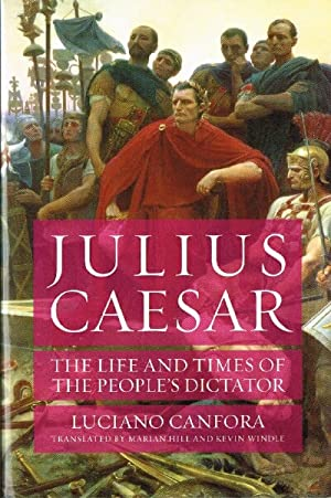 JULIUS CAESAR: The Life and Times of: Canfora, Luciano