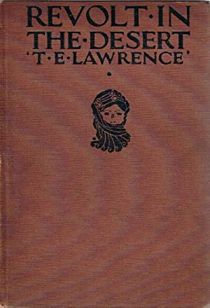 Revolt in the Desert: Lawrence, T. E. (Lawrence of Arabia)
