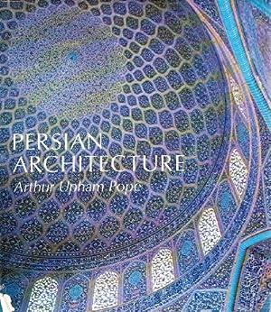 Persian Architecture: Pope, Arthur Upham