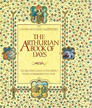 The Arthurian Book of Days The Greatest Legend in the World Retold Throughout the Year