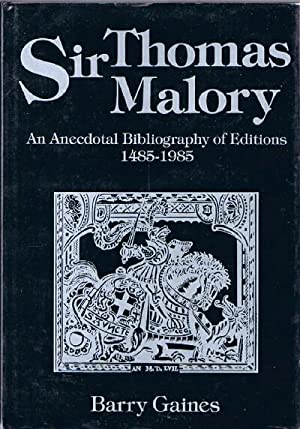 Sir Thomas Malory: An Anecdotal Bibliography of Editions, 1485-1985