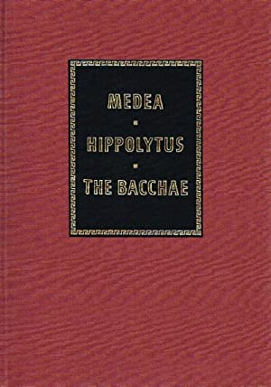 Medea, Hippolytus, and The Bacchae: Euripides
