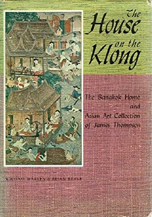 The House on the Klong Bangkok Home and Asian Art Collection of James Thompson: Warren, William and...