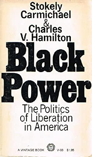 Black Power; The Politics of Liberation in America: Carmichael, Stokely; Charles V. Hamilton