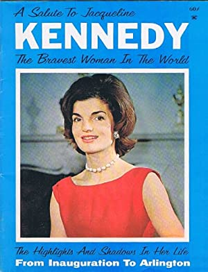 A Salute to Jacqueline Kennedy, The Bravest Woman in the World: The Highlights and Shadows in Her ...
