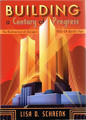 Building a Century of Progress: The Architecture of Chicago's 1933-34 World's Fair: ...