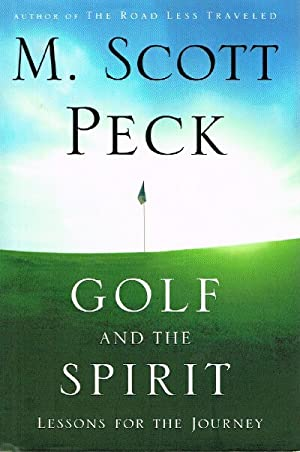 Golf and the Spirit: Lessons for the: Peck, M. Scott