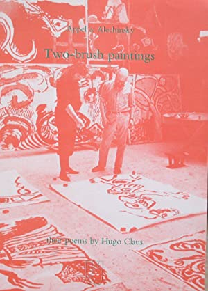 Appel & Alechinsky, two-brush paintings - their poems by Hugo Claus: Claus, Hugo; Karel Appel; ...