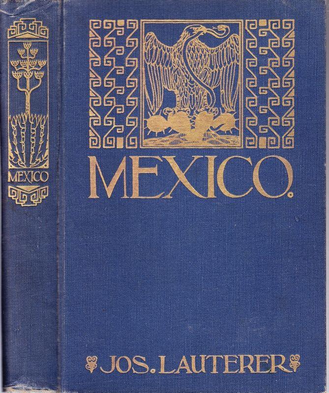 Mexiko. Das Land der blühenden Agave einst: LAUTERER, Joseph