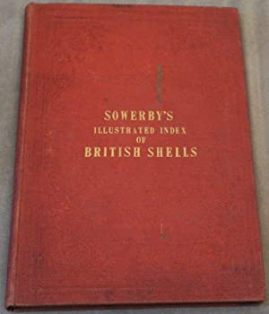 Illustrated index of british shells. Containing figures: SOWERBY, G(eorge) B(ettingham)