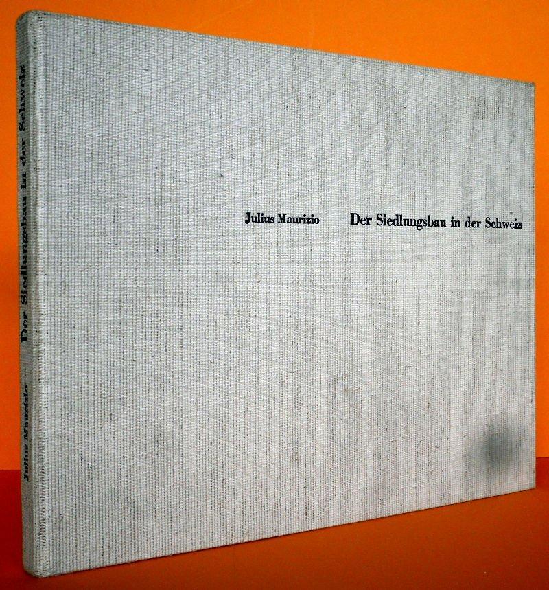 Der Siedlungsbau in der Schweiz 1940-1950. -: Maurizio, Julius