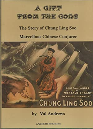 A Gift from the Gods: The Story of Chung Ling Soo Marvellous Chinese Conjurer: Andrews, Val re: ...