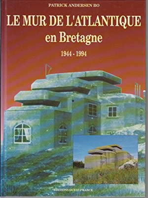 LE MUR DE L'ATLANTIQUE EN BRETAGNE 1944-1994: ANDERSEN BO Patrick