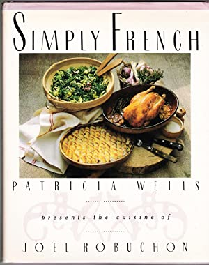 Simply French: Patricia Wells presents the cuisine of Joël Robuchon (inscribed copy)