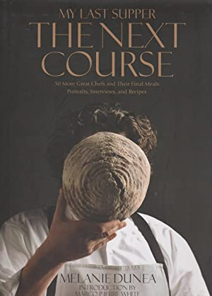 My Last Supper: The Next Course: 50 More Great Chefs and Their Final Meals: Portraits, Interviews...