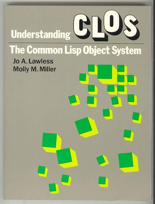 Understanding CLOS: The Common Lisp Object System Lawless, Jo A. / Molly M. Miller Near Fine Softcover