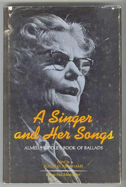 A Singer and Her Songs: Almeda Riddle's Book of Ballads Riddle, Almeda; Roger D. Abrahams (Editor); George Foss (Music Editor)