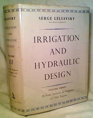 IRRIGATION AND HYDRAULIC DESIGN, Volume Three -: Leliavsky, Serge