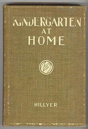 KINDERGARTEN AT HOME: A Kindergarten Course for: Hillyer, V. M.