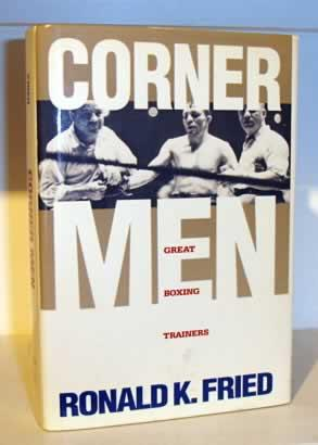 Corner Men: The Great Boxing Trainers: Fried, Ronald K.