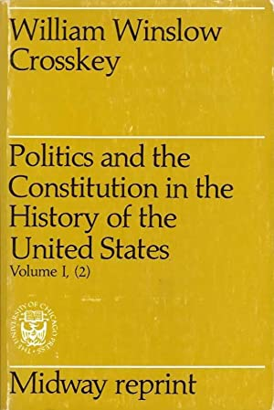 Politics and the Constitution in the history: Crosskey, William Winslow
