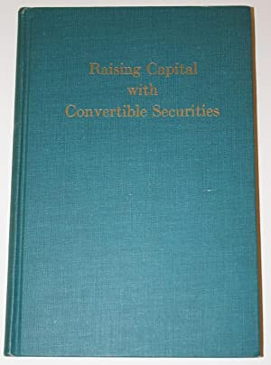 Raising Capital with Convertible Securities (1955): Pilcher, E. James