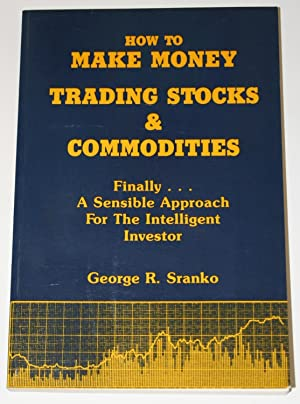 How to Make Money Trading Stocks and: Sranko, George R.