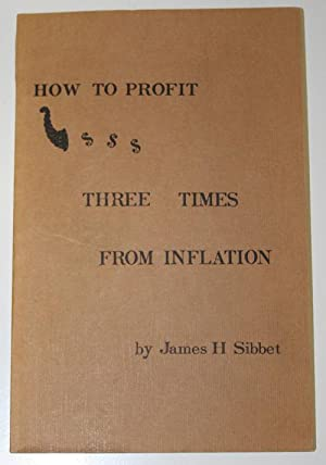 How to Profit Three Times From Inflation: Sibbet, James H.