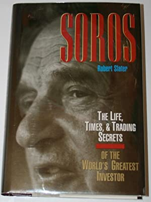 Soros: The Life, Times & Trading Secrets of the World's Greatest Trader: Slater, Robert