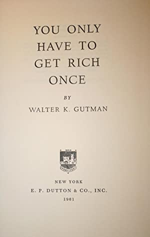 You Only Have To Get Rich Once: Gutman, Walter K.