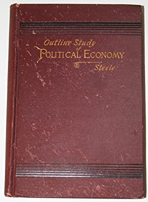 Outline Study of Political Economy: Steele, George M.