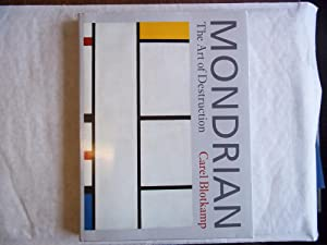 Mondrian : The Art of Destruction: Blotkamp, Carel