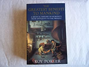 The Greatest Benefit to Mankind : A: Porter, Roy