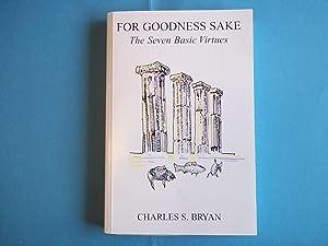 For Goodness Sake. The Seven Basic Virtues.: Bryan. Charles S