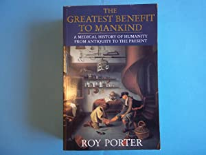 The Greatest Benefit to Mankind: A Medical: Porter, Roy