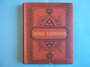 George Stephenson: The Locomotive and the Railway.: Layson. John F