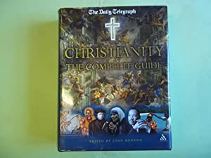 Christianity the Complete Guide. Daily Telegraph Comp: Bowden. John