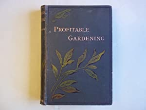 Profitable gardening; a practical Guide to the Culture of vegetables, Fruits and Other Useful Out...