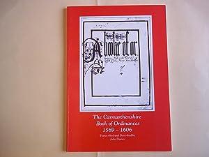 The Carmarthenshire Book of Ordinances: 1569-1606: Davies. John