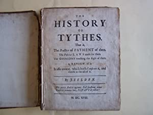 The History of Tythes. That is, the Practice of Payment of Them. The Positive Laws Made for Them....