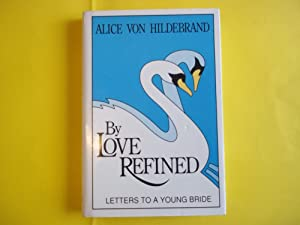 By Love Refined: Letters to a Young: Von Hildebrand, Alice