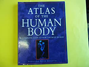 The Atlas of the Human Body: A: Abrahams, Peter