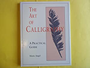 The Art of Calligraphy. A Practical Guide: Marie Angel