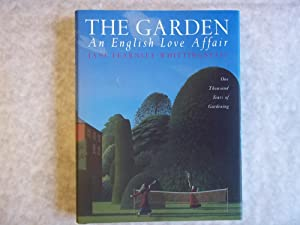 The Garden : An English Love Affair: One Thousand Years of Gardening