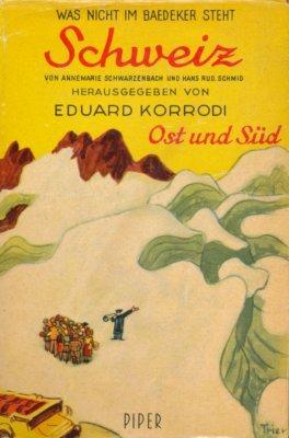 Das Buch von der Schweiz. Ost und Süd. - Schwarzenbach, Annemarie und Hans Rudolf Schmid,