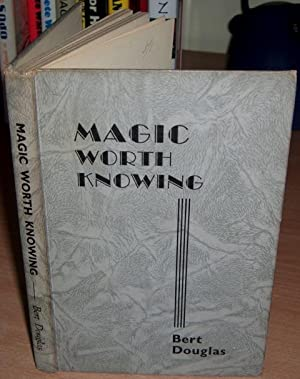 Magic Worth Knowing.: DOUGLAS Bert.