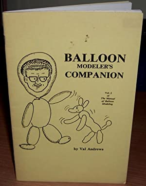 Balloon Modeler's Companion. Vol.2. With Presentation Inscription from the Author.: ANDREWS ...